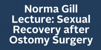 Norma Gill Lecture: Sexual Recovery after Ostomy Surgery