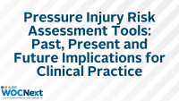 Pressure Injury Risk Assessment Tools: Past, Present and Future Implications for Clinical Practice (W)