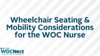 Wheelchair Seating & Mobility Considerations for the WOC Nurse