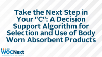 """Take the Next Step in Your """"C"""": A Decision Support Algorithm for Selection and Use of Body Worn Absorbent Products (C)"""