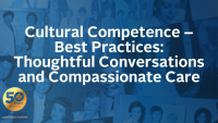 Cultural Competence – Best Practices: Thoughtful Conversations and Compassionate Care