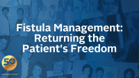 Fistula Management: Returning the Patient's Freedom