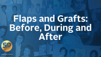 Flaps and Grafts: Before, During and After