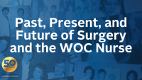 Past, Present, and Future of Surgery and the WOC Nurse