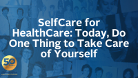 SelfCare for HealthCare: Today, Do One Thing to Take Care of Yourself