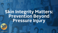 Skin Integrity Matters: Prevention Beyond Pressure Injury
