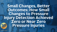Small Changes, Better Outcomes: How Small Changes to Pressure Injury Detection Achieved Zero or Near Zero Pressure Injuries
