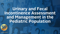Urinary and Fecal Incontinence Assessment and Management in the Pediatric Population