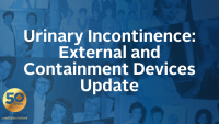 Urinary Incontinence: External and Containment Devices Update