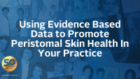 Using Evidence Based Data to Promote Peristomal Skin Health In Your Practice