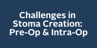 Challenges in Stoma Creation: Pre-Op & Intra-Op