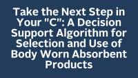 Take the Next Step in Your 'C': A Decision Support Algorithm for Selection and Use of Body Worn Absorbent Products