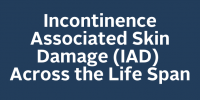Incontinence Associated Skin Damage (IAD) Across the Life Span