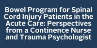 Bowel Program for Spinal Cord Injury Patients in the Acute Care: Perspectives from a Continence Nurse and Trauma Psychologist