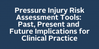 Pressure Injury Risk Assessment Tools: Past, Present and Future Implications for Clinical Practice