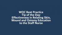 WOC Best Practice Tip of the Day: Effectiveness in Relating skin, Wound and Ostomy Education to the Staff Nurse