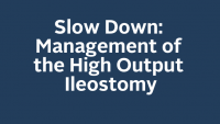 Slow Down: Management of the High Output Ileostomy