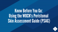 Know Before You Go: Using the WOCN's Peristomal Skin Assessment Guide (PSAG)