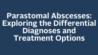 Parastomal Abscesses: Exploring the Differential Diagnoses and Treatment Options