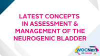 Latest Concepts in Assessment & Management of the Neurogenic Bladder