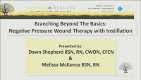 Branching Beyond The Basics: Negative Pressure Wound Therapy with Instillation
